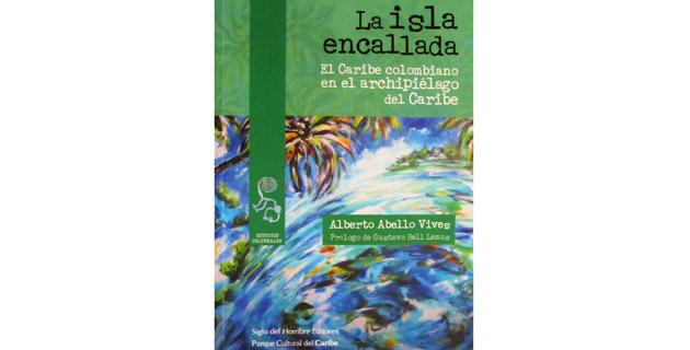 """El libro """"La isla encallada"""" de Alberto Abello Vives."""