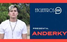 #EncuentrosEH | Anderky presenta su tema 'Quiero'