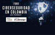 Foro | Ciberseguridad en Colombia ¿es posible?
