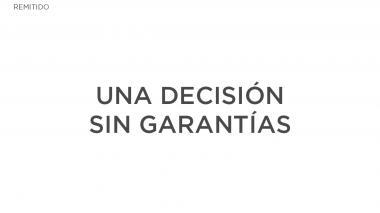Una decisión sin garantías