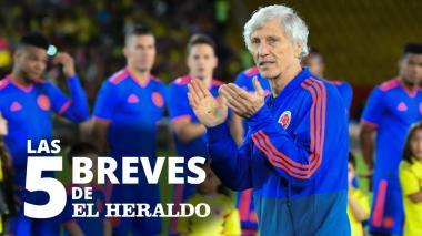 Las 5 breves de EH | Pékerman deja la dirección técnica de la Selección Colombia
