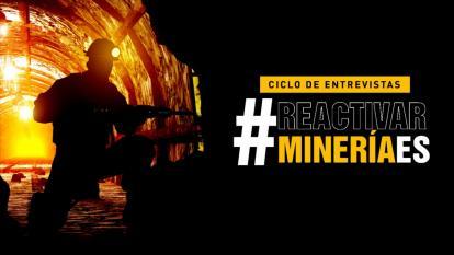 #ReactivarMineriaEs: ciclo de entrevistas