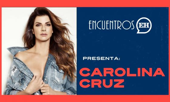 #EncuentrosEH | Carolina Cruz reflexiona sobre la cuarentena