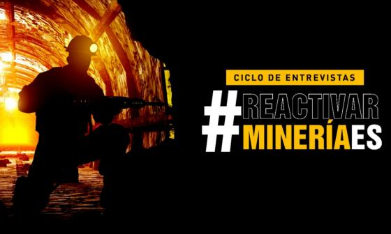 #ReactivarMineriaEs   Ciclo de entrevistas